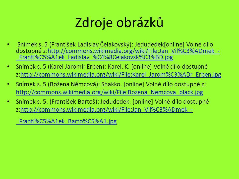 Zdroje obrázků Snímek s. 5 (František Ladislav Čelakovský): Jedudedek[online] Volné dílo dostupné z:http://commons.wikimedia.org/wiki/File:Jan_Vil%C3%