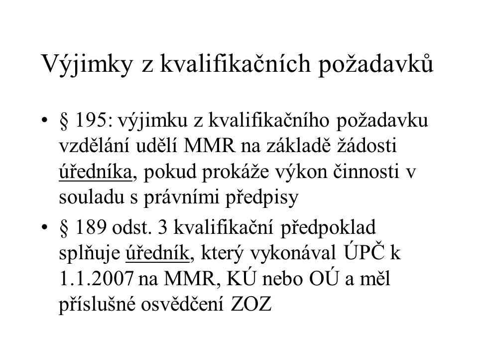 Výjimky z kvalifikačních požadavků § 195: výjimku z kvalifikačního požadavku vzdělání udělí MMR na základě žádosti úředníka, pokud prokáže výkon činno