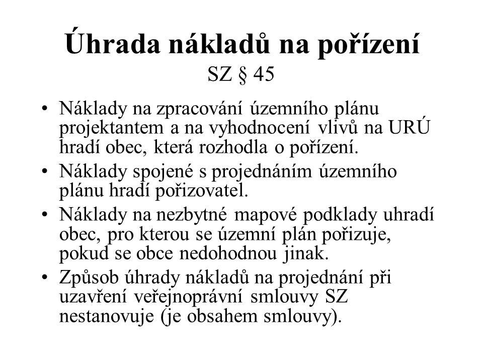 Úhrada nákladů na pořízení SZ § 45 Náklady na zpracování územního plánu projektantem a na vyhodnocení vlivů na URÚ hradí obec, která rozhodla o poříze