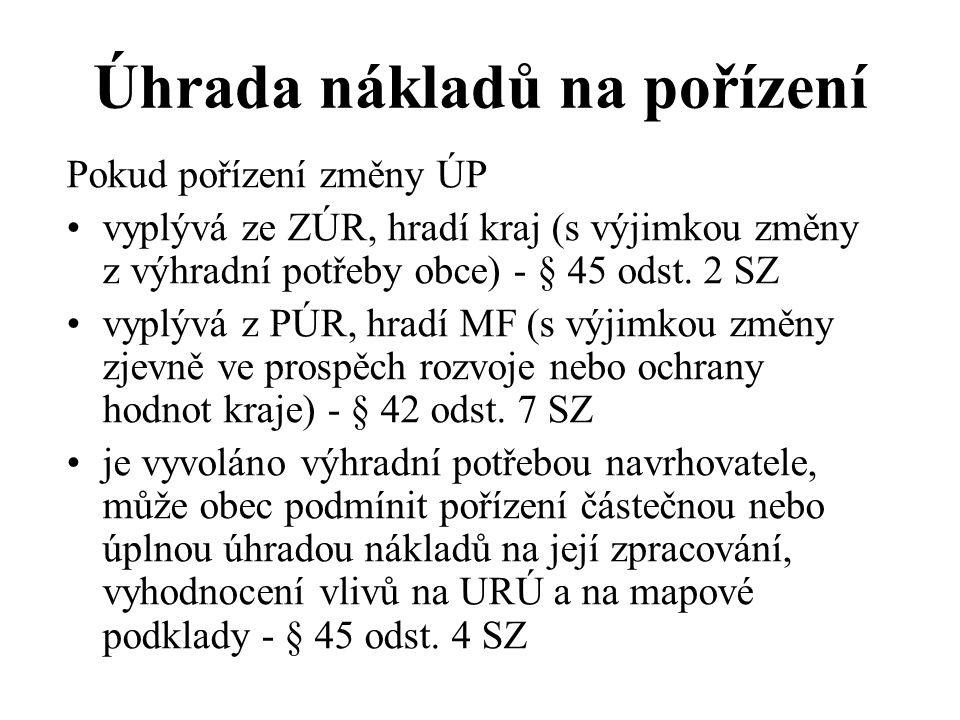 Úhrada nákladů na pořízení Pokud pořízení změny ÚP vyplývá ze ZÚR, hradí kraj (s výjimkou změny z výhradní potřeby obce) - § 45 odst. 2 SZ vyplývá z P