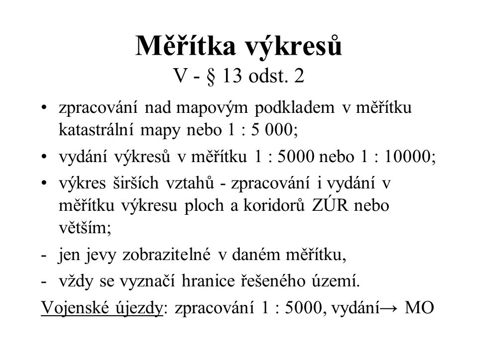 Měřítka výkresů V - § 13 odst. 2 zpracování nad mapovým podkladem v měřítku katastrální mapy nebo 1 : 5 000; vydání výkresů v měřítku 1 : 5000 nebo 1