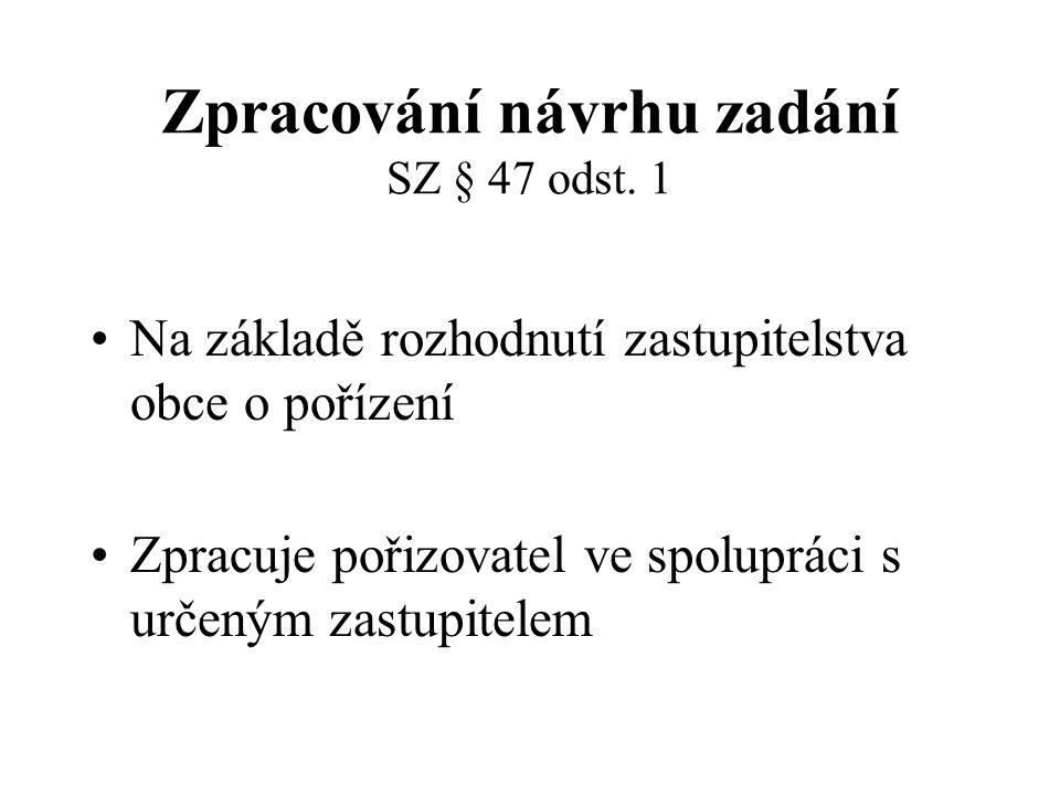 Zpracování návrhu zadání SZ § 47 odst. 1 Na základě rozhodnutí zastupitelstva obce o pořízení Zpracuje pořizovatel ve spolupráci s určeným zastupitele