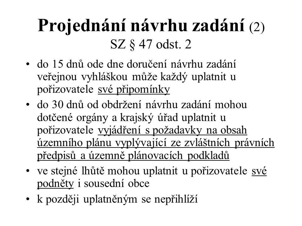 Projednání návrhu zadání (2) SZ § 47 odst. 2 do 15 dnů ode dne doručení návrhu zadání veřejnou vyhláškou může každý uplatnit u pořizovatele své připom