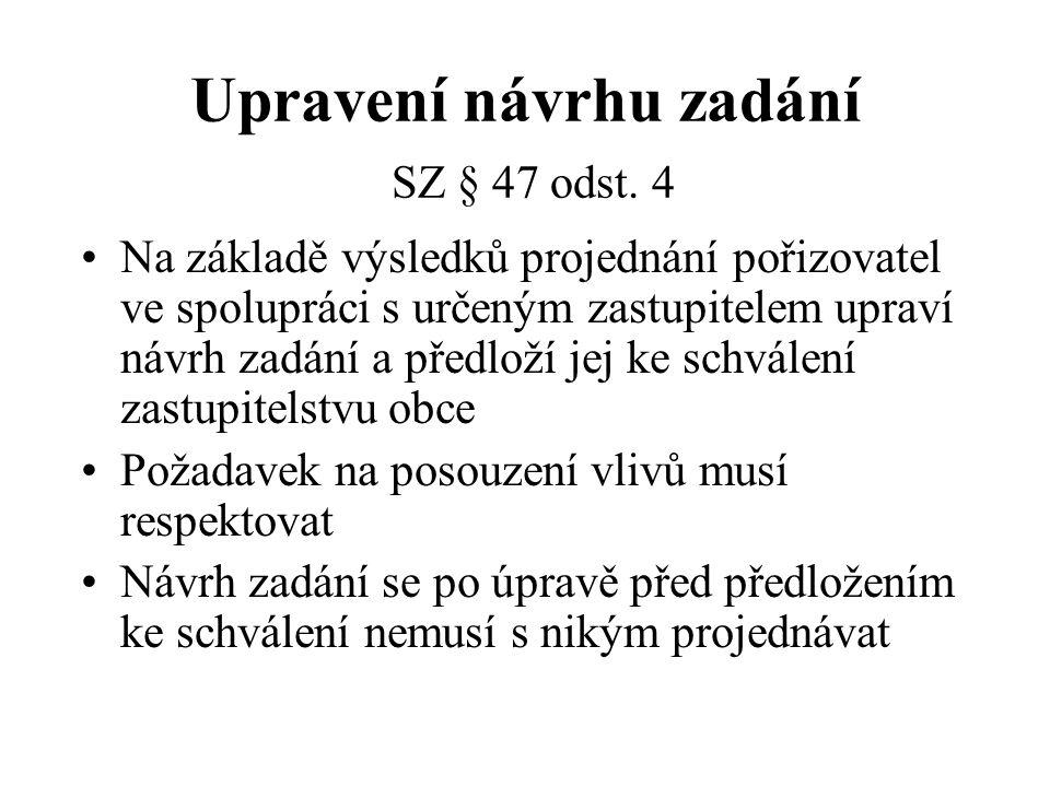Upravení návrhu zadání SZ § 47 odst. 4 Na základě výsledků projednání pořizovatel ve spolupráci s určeným zastupitelem upraví návrh zadání a předloží