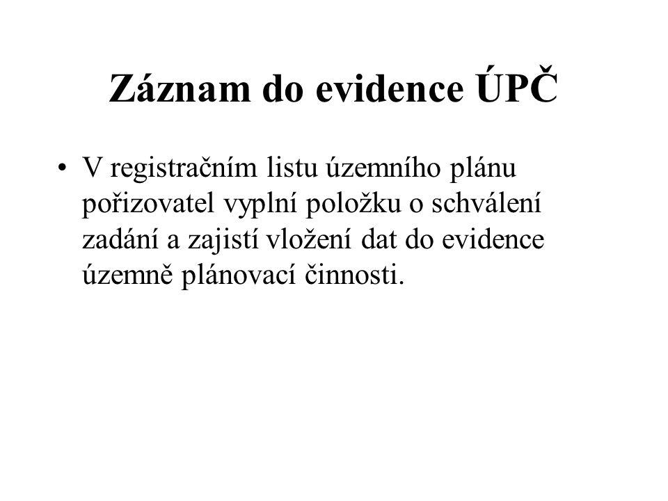 Záznam do evidence ÚPČ V registračním listu územního plánu pořizovatel vyplní položku o schválení zadání a zajistí vložení dat do evidence územně plán