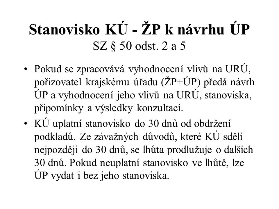 Stanovisko KÚ - ŽP k návrhu ÚP SZ § 50 odst. 2 a 5 Pokud se zpracovává vyhodnocení vlivů na URÚ, pořizovatel krajskému úřadu (ŽP+ÚP) předá návrh ÚP a