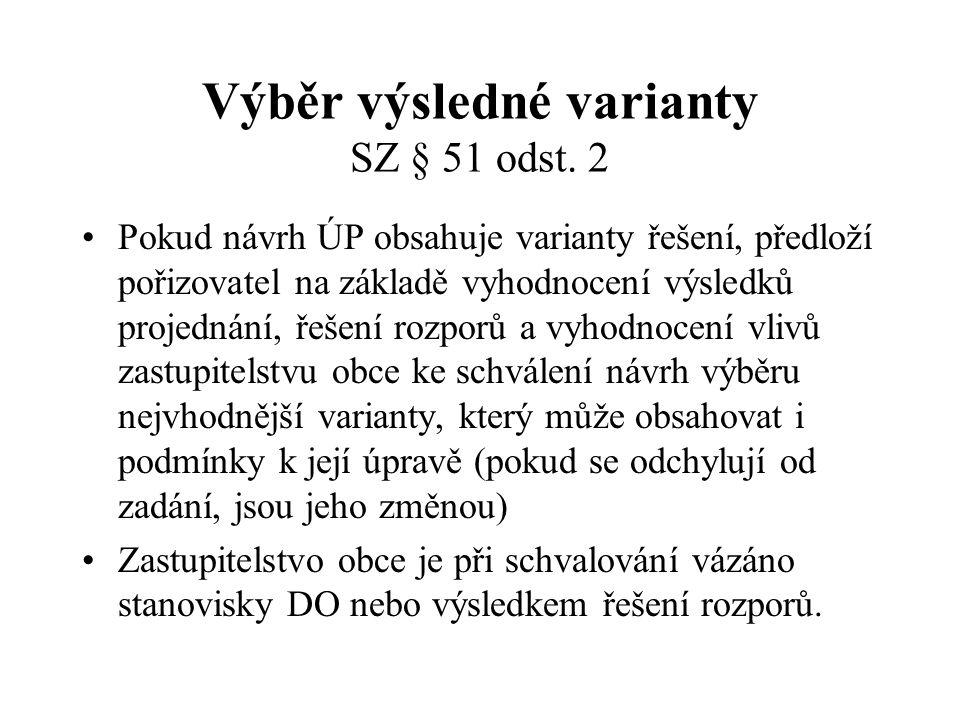 Výběr výsledné varianty SZ § 51 odst. 2 Pokud návrh ÚP obsahuje varianty řešení, předloží pořizovatel na základě vyhodnocení výsledků projednání, řeše