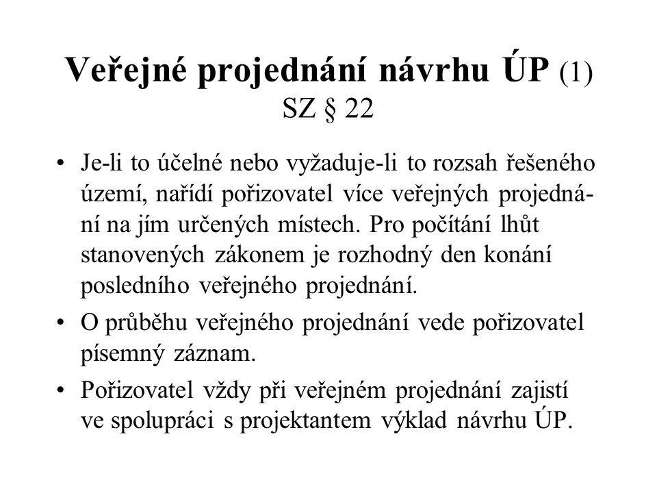 Veřejné projednání návrhu ÚP (1) SZ § 22 Je-li to účelné nebo vyžaduje-li to rozsah řešeného území, nařídí pořizovatel více veřejných projedná- ní na