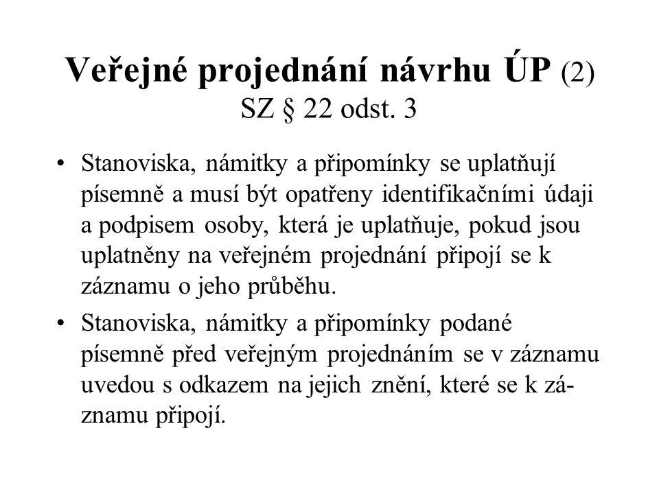 Veřejné projednání návrhu ÚP (2) SZ § 22 odst. 3 Stanoviska, námitky a připomínky se uplatňují písemně a musí být opatřeny identifikačními údaji a pod