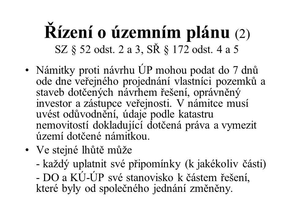 Řízení o územním plánu (2) SZ § 52 odst. 2 a 3, SŘ § 172 odst. 4 a 5 Námitky proti návrhu ÚP mohou podat do 7 dnů ode dne veřejného projednání vlastní