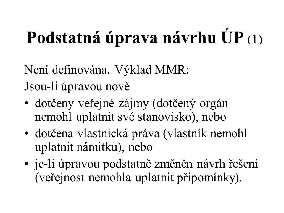 Podstatná úprava návrhu ÚP (1) Není definována. Výklad MMR: Jsou-li úpravou nově dotčeny veřejné zájmy (dotčený orgán nemohl uplatnit své stanovisko),