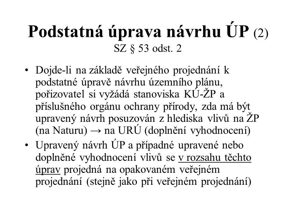 Podstatná úprava návrhu ÚP (2) SZ § 53 odst. 2 Dojde-li na základě veřejného projednání k podstatné úpravě návrhu územního plánu, pořizovatel si vyžád