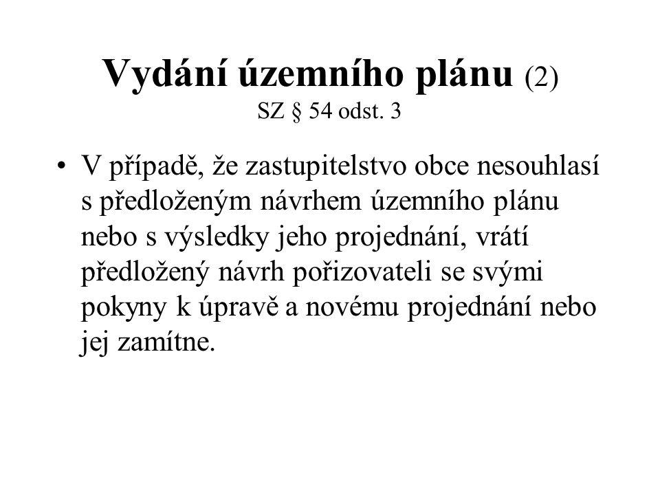 Vydání územního plánu (2) SZ § 54 odst. 3 V případě, že zastupitelstvo obce nesouhlasí s předloženým návrhem územního plánu nebo s výsledky jeho proje