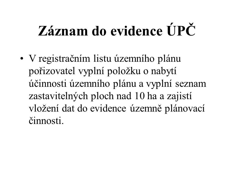 Záznam do evidence ÚPČ V registračním listu územního plánu pořizovatel vyplní položku o nabytí účinnosti územního plánu a vyplní seznam zastavitelných