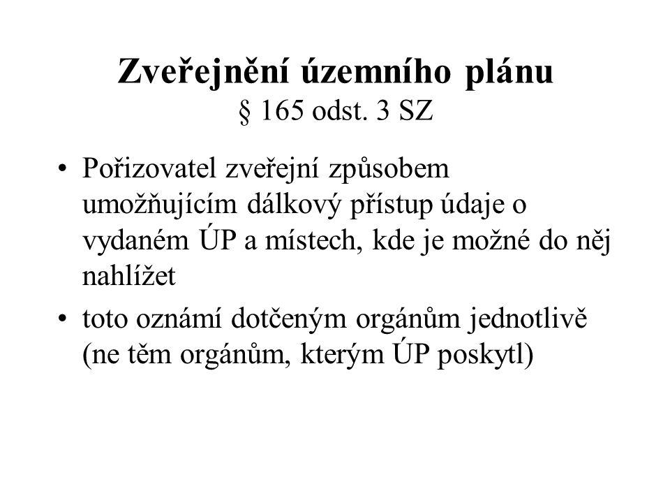 Zveřejnění územního plánu § 165 odst. 3 SZ Pořizovatel zveřejní způsobem umožňujícím dálkový přístup údaje o vydaném ÚP a místech, kde je možné do něj