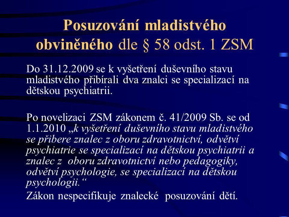 Posuzování mladistvého obviněného dle § 58 odst. 1 ZSM Do 31.12.2009 se k vyšetření duševního stavu mladistvého přibírali dva znalci se specializací n