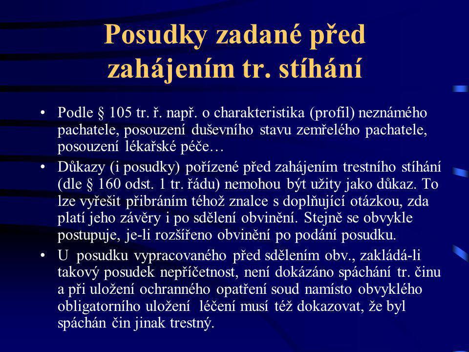 Posudky zadané před zahájením tr. stíhání Podle § 105 tr. ř. např. o charakteristika (profil) neznámého pachatele, posouzení duševního stavu zemřelého