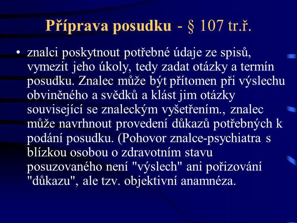 Příprava posudku - § 107 tr.ř. znalci poskytnout potřebné údaje ze spisů, vymezit jeho úkoly, tedy zadat otázky a termín posudku. Znalec může být přít