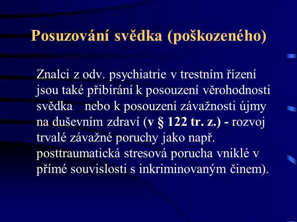 Posuzování svědka (poškozeného) Znalci z odv. psychiatrie v trestním řízení jsou také přibírání k posouzení věrohodnosti svědka nebo k posouzení závaž