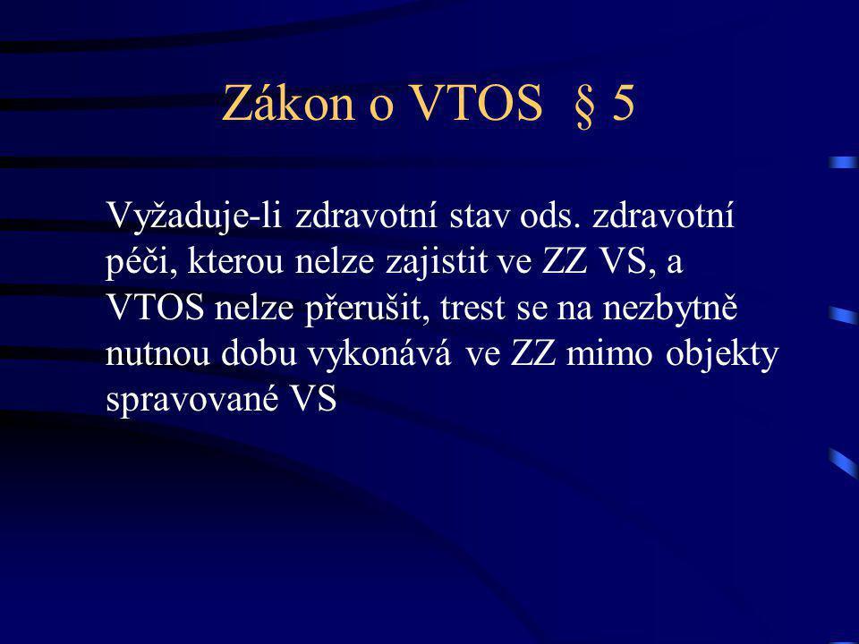 Zákon o VTOS § 5 Vyžaduje-li zdravotní stav ods. zdravotní péči, kterou nelze zajistit ve ZZ VS, a VTOS nelze přerušit, trest se na nezbytně nutnou do