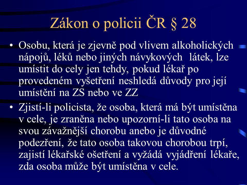 Zákon o policii ČR § 28 Osobu, která je zjevně pod vlivem alkoholických nápojů, léků nebo jiných návykových látek, lze umístit do cely jen tehdy, poku