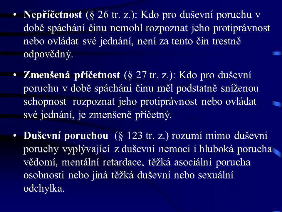 Nepříčetnost (§ 26 tr. z.): Kdo pro duševní poruchu v době spáchání činu nemohl rozpoznat jeho protiprávnost nebo ovládat své jednání, není za tento č