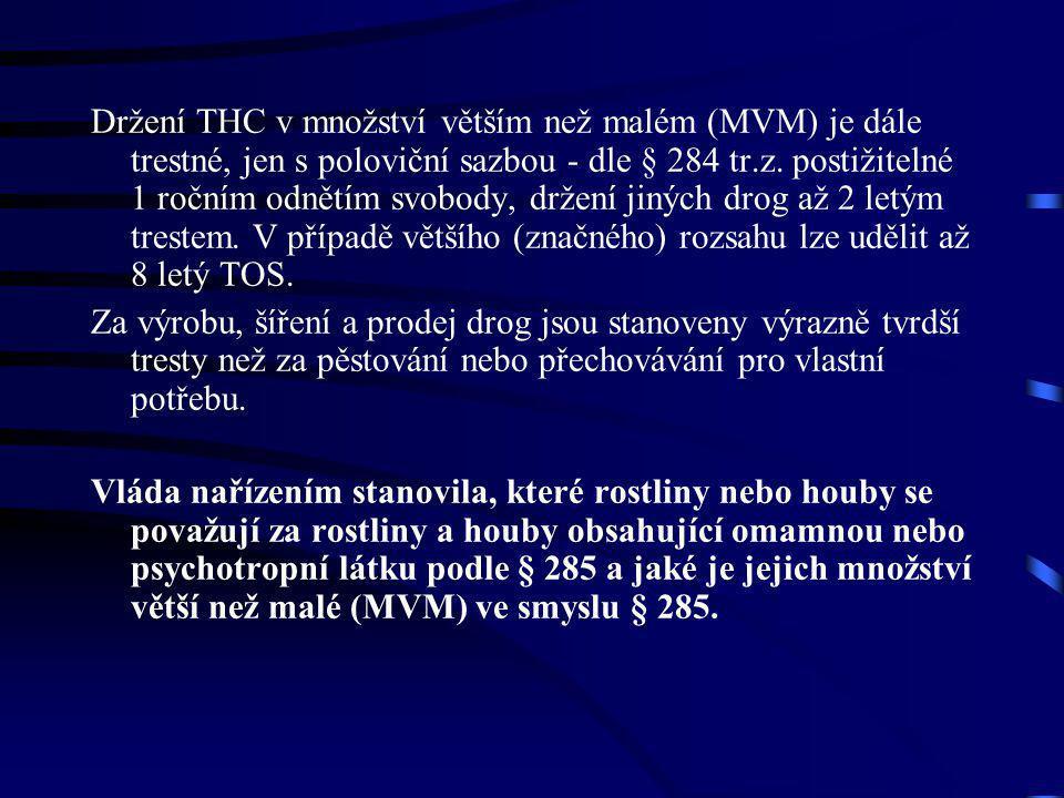 Držení THC v množství větším než malém (MVM) je dále trestné, jen s poloviční sazbou - dle § 284 tr.z. postižitelné 1 ročním odnětím svobody, držení j