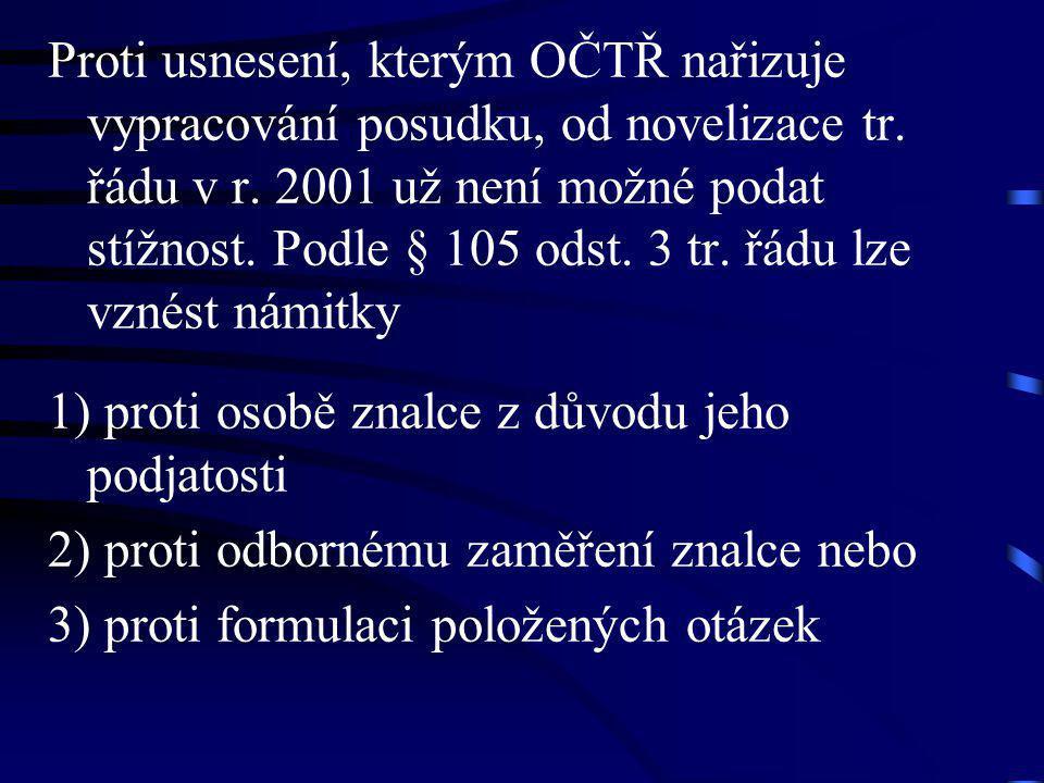 Proti usnesení, kterým OČTŘ nařizuje vypracování posudku, od novelizace tr. řádu v r. 2001 už není možné podat stížnost. Podle § 105 odst. 3 tr. řádu