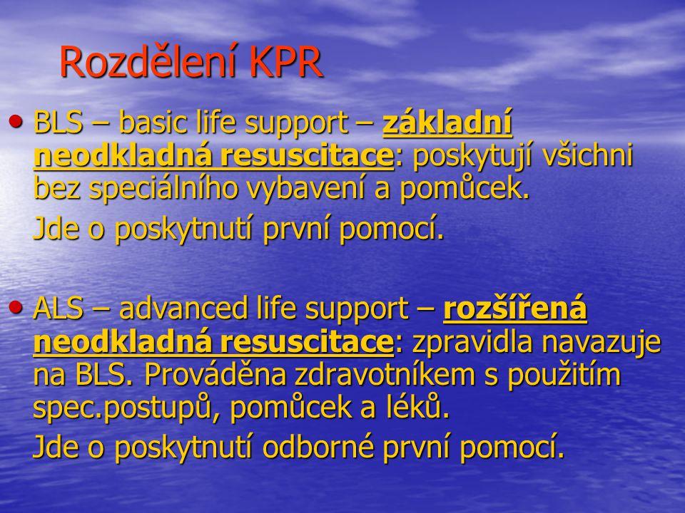 Rozdělení KPR BLS – basic life support – základní neodkladná resuscitace: poskytují všichni bez speciálního vybavení a pomůcek.