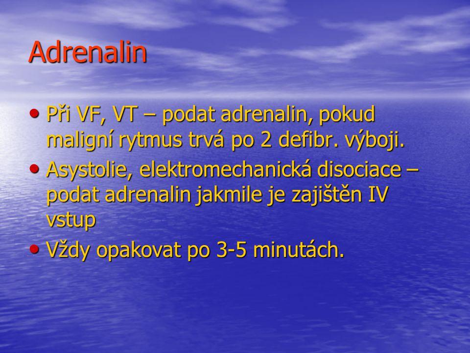 Adrenalin Při VF, VT – podat adrenalin, pokud maligní rytmus trvá po 2 defibr.