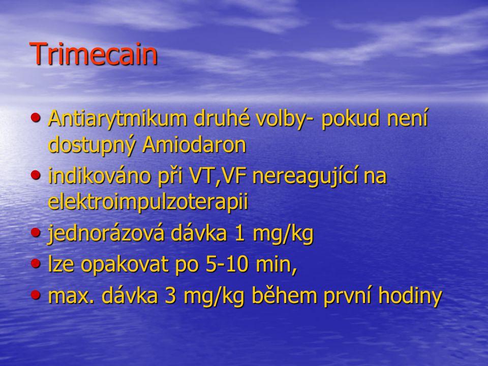 Trimecain Antiarytmikum druhé volby- pokud není dostupný Amiodaron Antiarytmikum druhé volby- pokud není dostupný Amiodaron indikováno při VT,VF nereagující na elektroimpulzoterapii indikováno při VT,VF nereagující na elektroimpulzoterapii jednorázová dávka 1 mg/kg jednorázová dávka 1 mg/kg lze opakovat po 5-10 min, lze opakovat po 5-10 min, max.