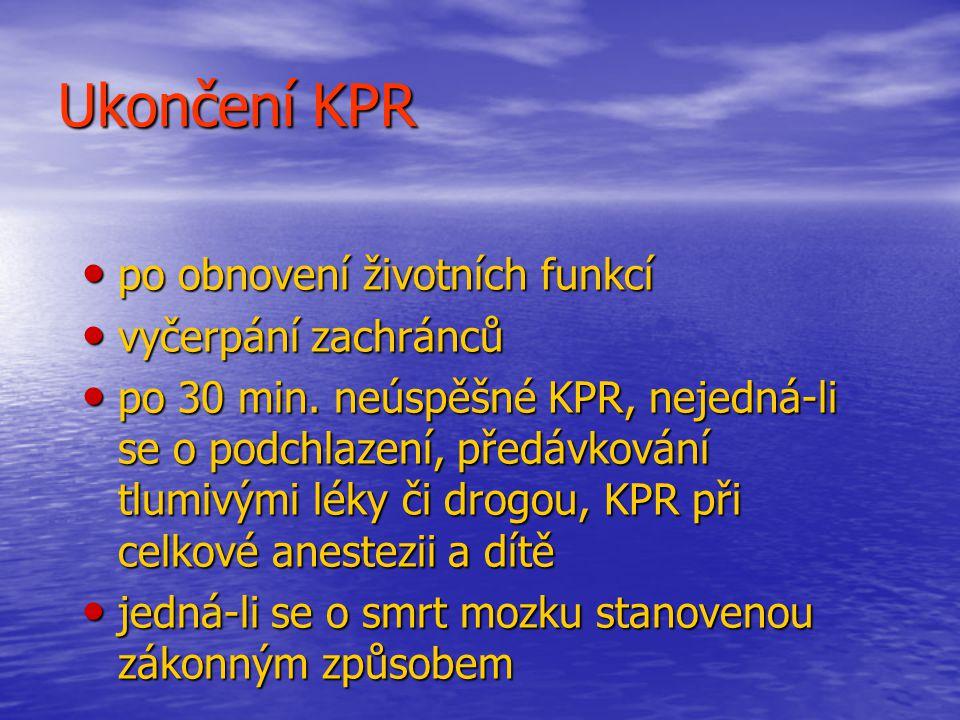 Ukončení KPR po obnovení životních funkcí po obnovení životních funkcí vyčerpání zachránců vyčerpání zachránců po 30 min.