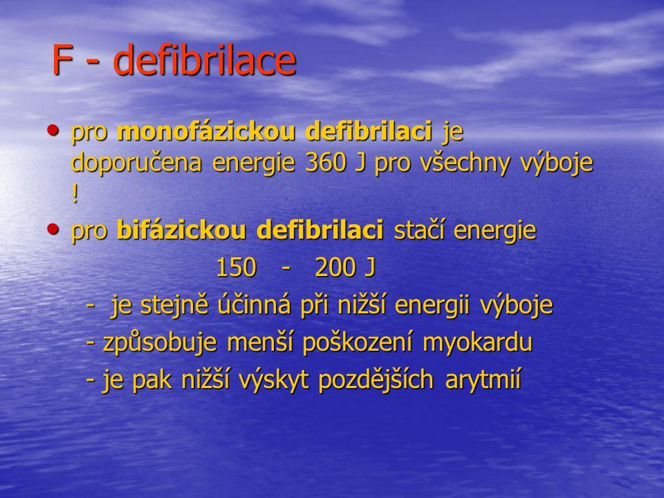 F - defibrilace pro monofázickou defibrilaci je doporučena energie 360 J pro všechny výboje .