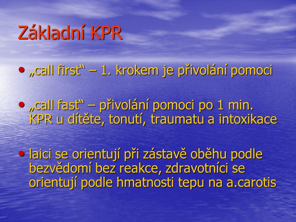 Základní KPR – nová doporučení dech.objem bez přívodu O2 0,7 – 1,0 l trvání vdechu 2 sec dech.