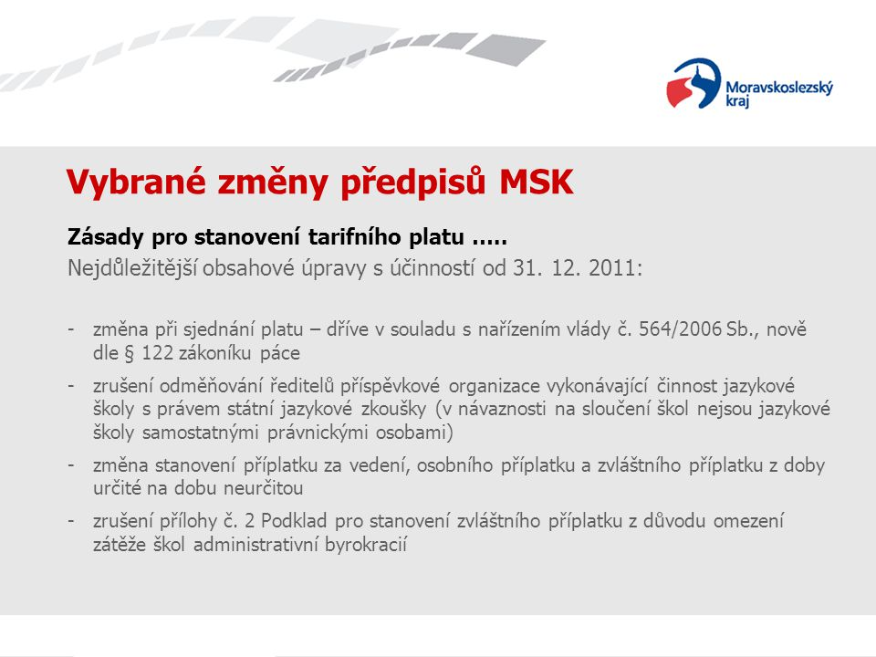 Vybrané změny předpisů MSK Zásady pro stanovení tarifního platu ….. Nejdůležitější obsahové úpravy s účinností od 31. 12. 2011: -změna při sjednání pl