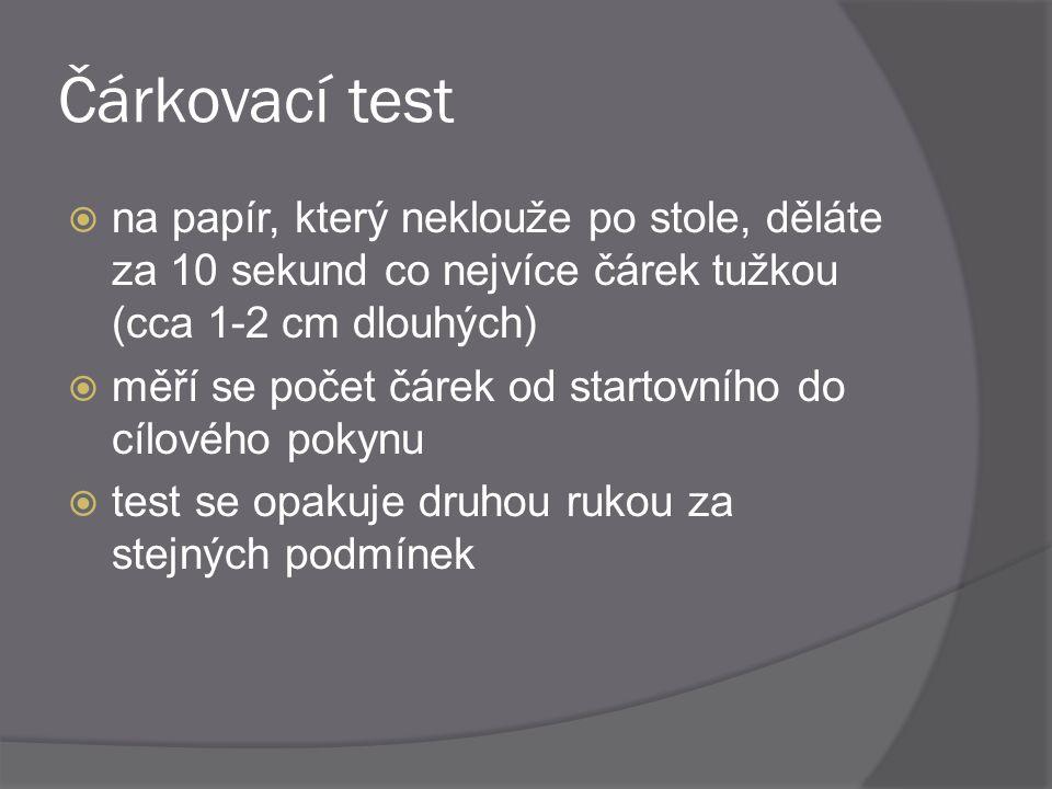 Čárkovací test  na papír, který neklouže po stole, děláte za 10 sekund co nejvíce čárek tužkou (cca 1-2 cm dlouhých)  měří se počet čárek od startov