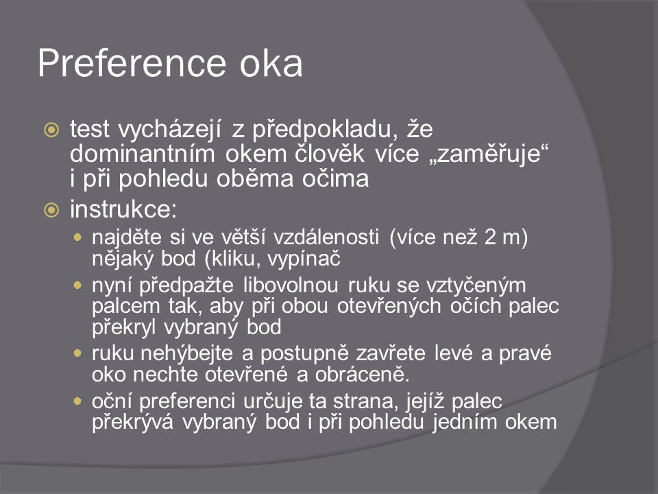 """Preference oka  test vycházejí z předpokladu, že dominantním okem člověk více """"zaměřuje"""" i při pohledu oběma očima  instrukce: najděte si ve větší v"""