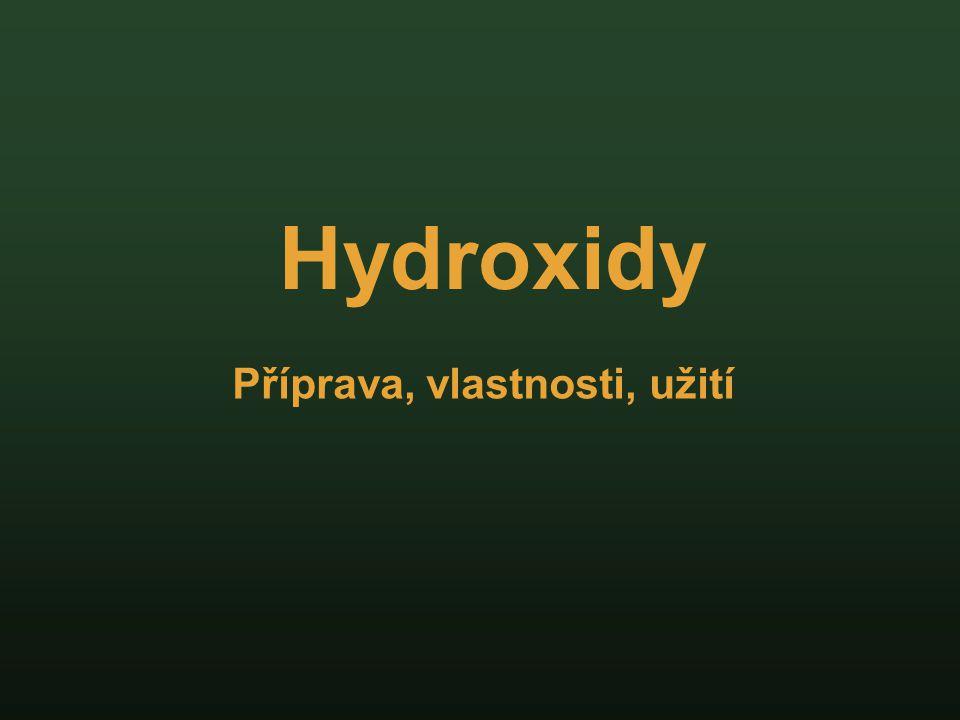Hydroxidy Příprava, vlastnosti, užití
