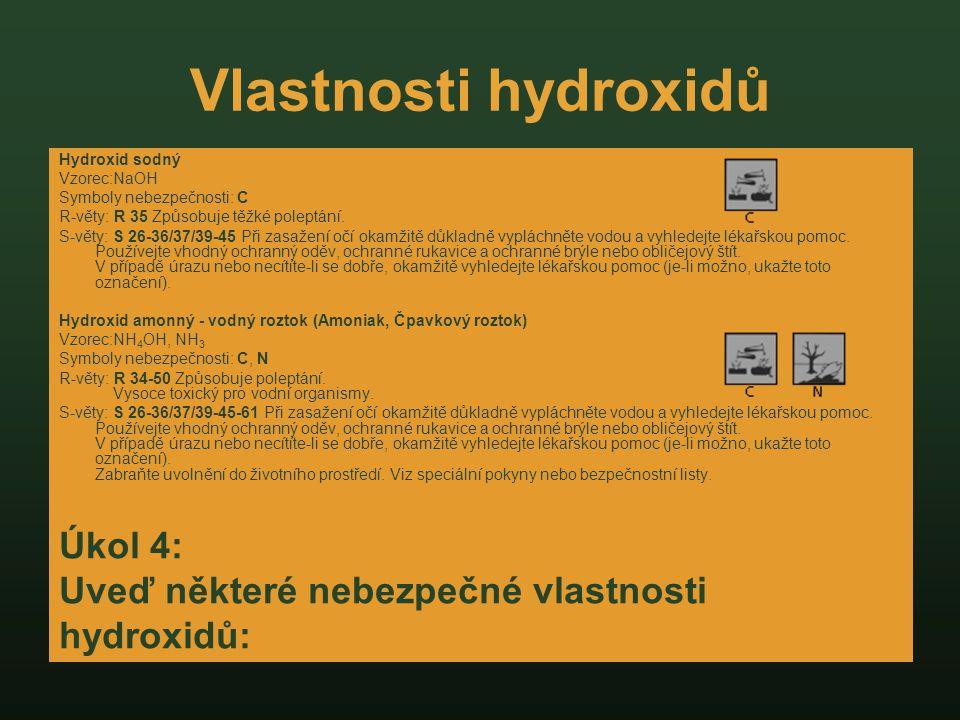 Vlastnosti hydroxidů Hydroxid sodný Vzorec:NaOH Symboly nebezpečnosti: C R-věty: R 35 Způsobuje těžké poleptání. S-věty: S 26-36/37/39-45 Při zasažení