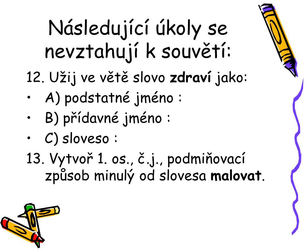 Následující úkoly se nevztahují k souvětí: 12. Užij ve větě slovo zdraví jako: A) podstatné jméno : B) přídavné jméno : C) sloveso : 13. Vytvoř 1. os.