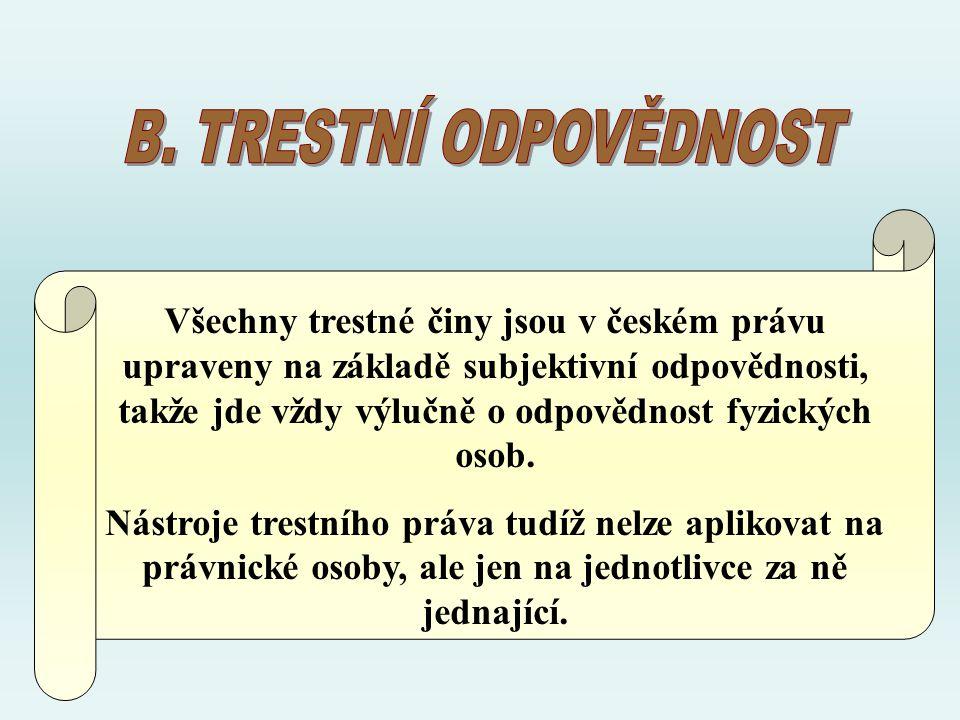 Všechny trestné činy jsou v českém právu upraveny na základě subjektivní odpovědnosti, takže jde vždy výlučně o odpovědnost fyzických osob. Nástroje t