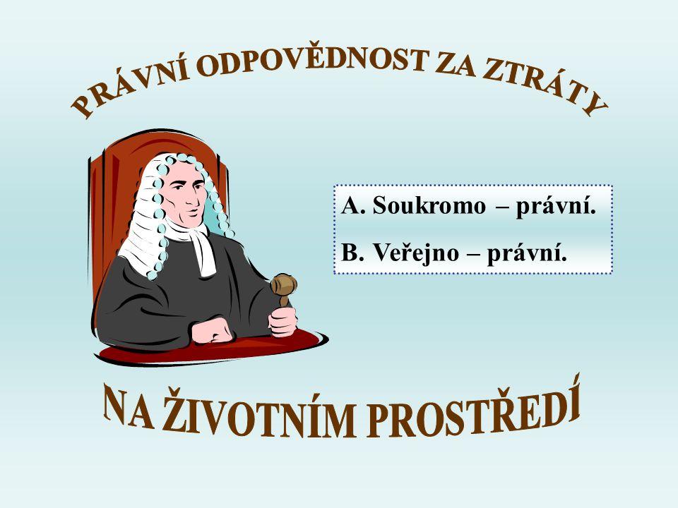 A. Soukromo – právní. B. Veřejno – právní.