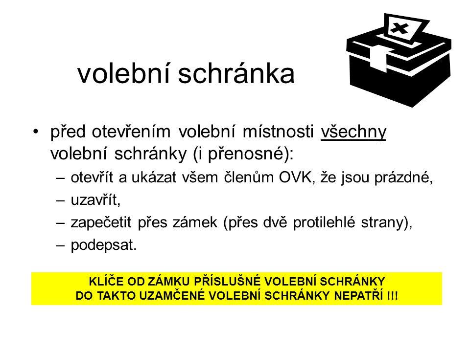 volební schránka před otevřením volební místnosti všechny volební schránky (i přenosné): –otevřít a ukázat všem členům OVK, že jsou prázdné, –uzavřít,