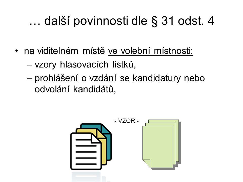 … další povinnosti dle § 31 odst. 4 na viditelném místě ve volební místnosti: –vzory hlasovacích lístků, –prohlášení o vzdání se kandidatury nebo odvo