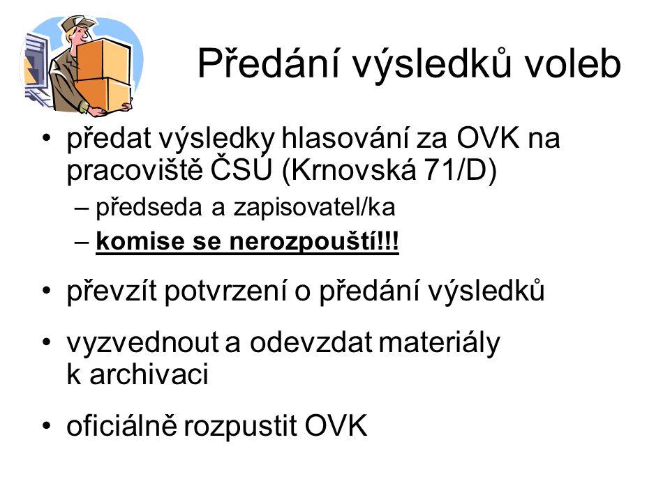 Předání výsledků voleb předat výsledky hlasování za OVK na pracoviště ČSÚ (Krnovská 71/D) –předseda a zapisovatel/ka –komise se nerozpouští!!! převzít