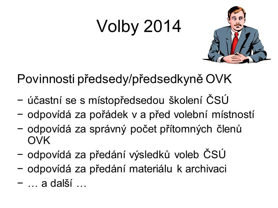 Volby 2014 Povinnosti předsedy/předsedkyně OVK −účastní se s místopředsedou školení ČSÚ −odpovídá za pořádek v a před volební místností −odpovídá za s