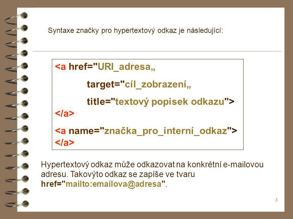 3 Syntaxe značky pro hypertextový odkaz je následující: <a href=