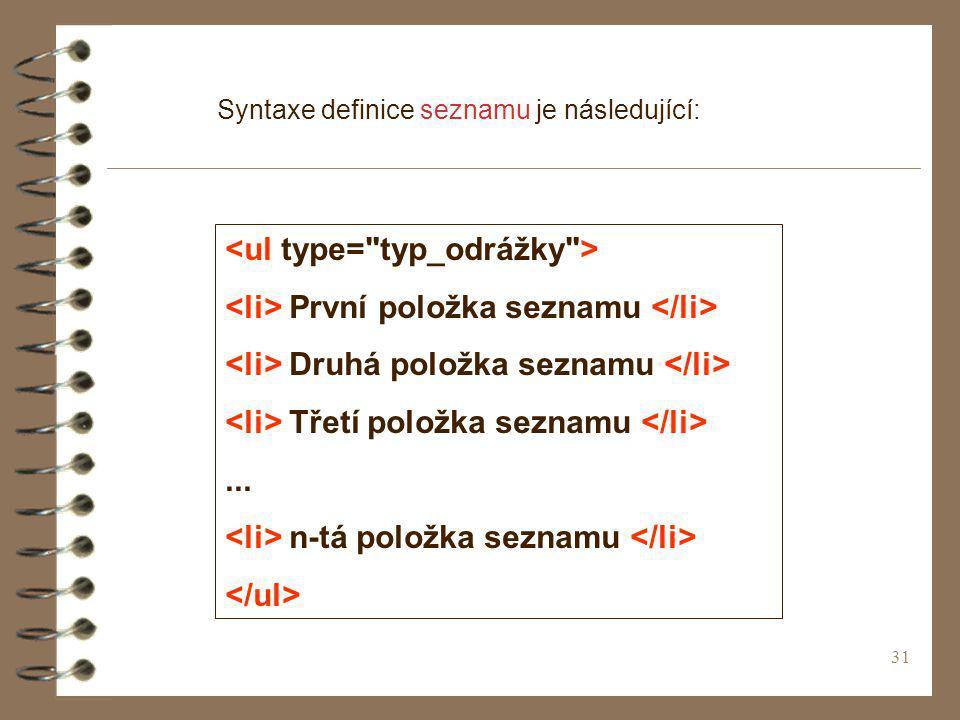 31 Syntaxe definice seznamu je následující: První položka seznamu Druhá položka seznamu Třetí položka seznamu... n-tá položka seznamu