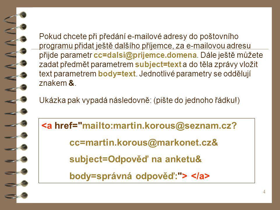 4 Pokud chcete při předání e-mailové adresy do poštovního programu přidat ještě dalšího příjemce, za e-mailovou adresu přijde parametr cc=dalsi@prijem