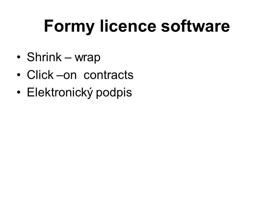 Formy licence software Shrink – wrap Click –on contracts Elektronický podpis